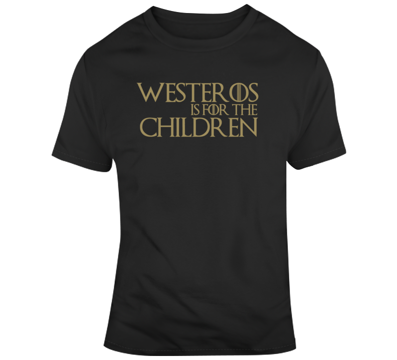 Westeros is for The Children Game of Thrones Fan  T Shirt