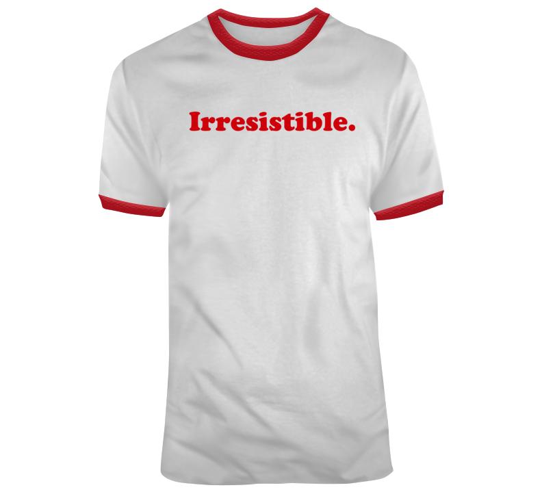 Irresistible  T Shirt