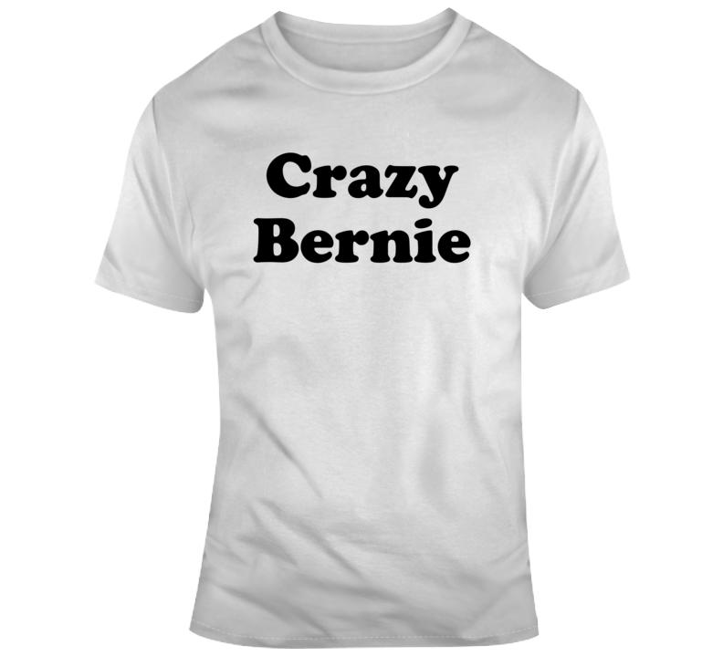 Crazy Bernie Sanders 2020 Funny Political  T Shirt