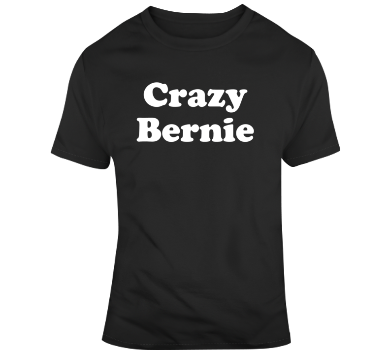 Crazy Bernie Sanders 2020 Funny Political v2 T Shirt