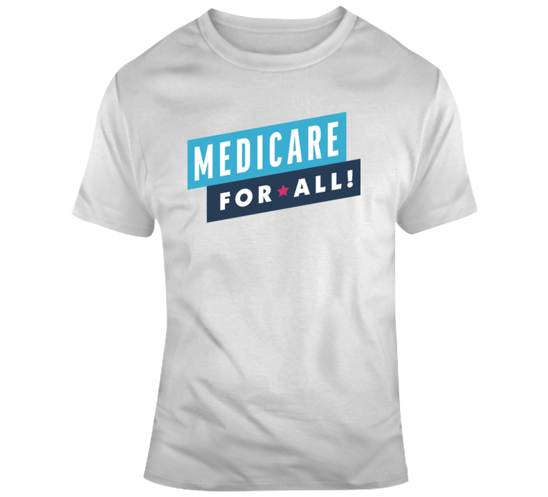Medicare for All  T Shirt
