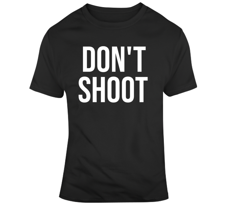 Anti Gun Violence Don't Shoot  T Shirt