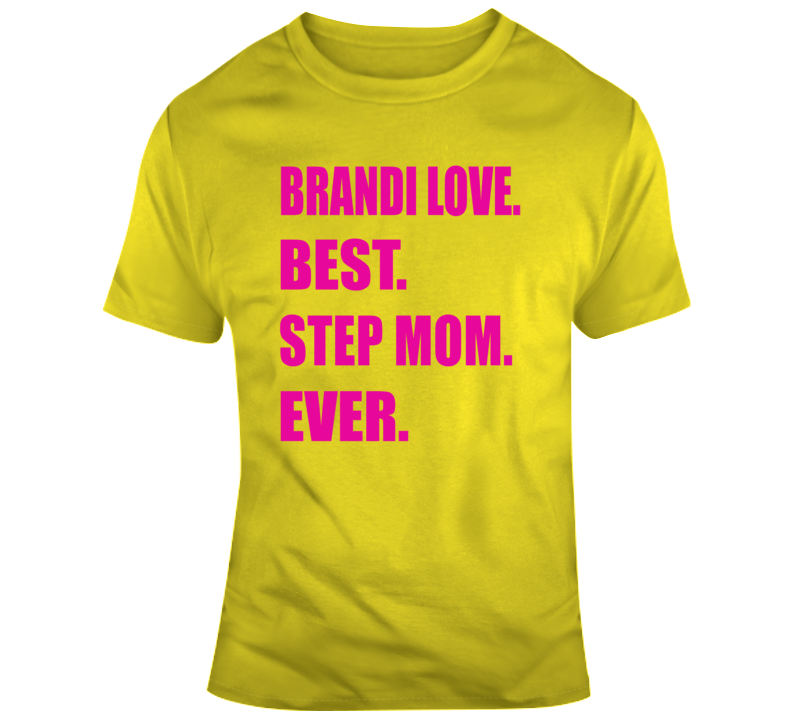 Brandi Love Best Step Mom Ever  T Shirt
