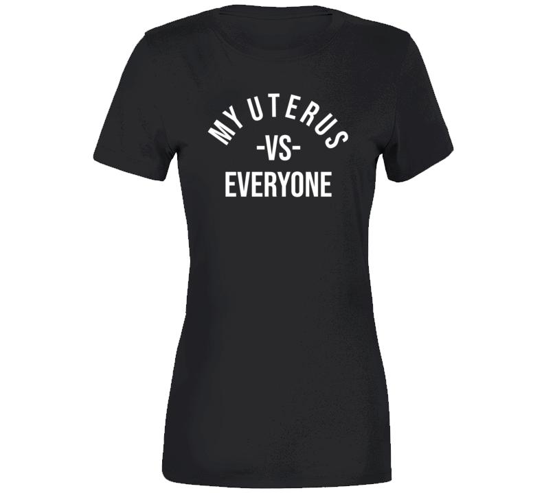 Pro Choice My Body My Choice My Uterus vs Everyone v3 T Shirt
