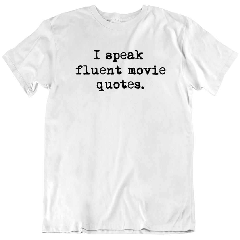 I Speak Fluent Movie Quotes Movie Fan  T Shirt