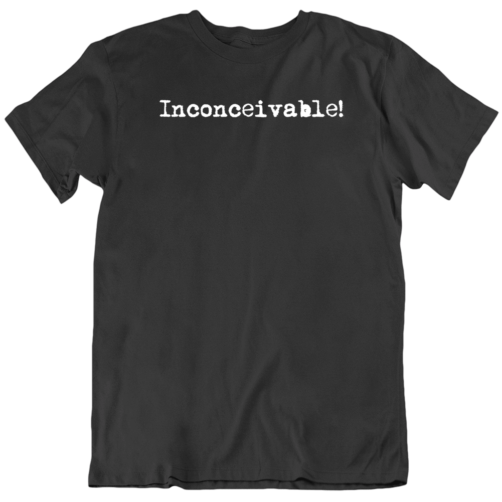 Inconceivable Cool Movie Quote The Princess Bride Movie Fan T Shirt