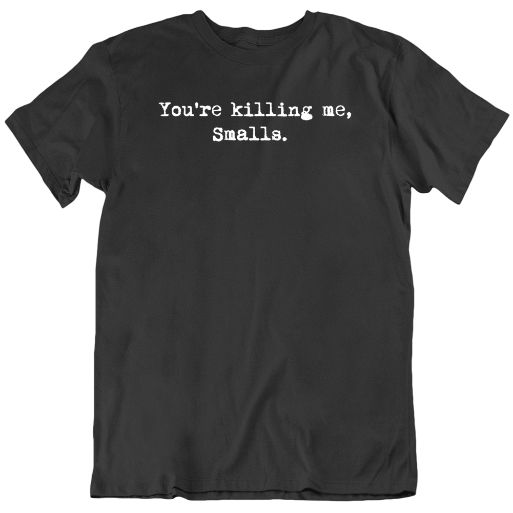You're Killing Me Smalls Cool Movie Quote The Sandlot  Movie Fan T Shirt