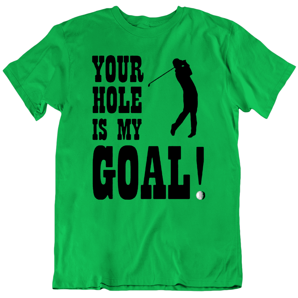 Funny Golf Offensive Dirty Sports Joke Your Hole Is My Goal T Shirt
