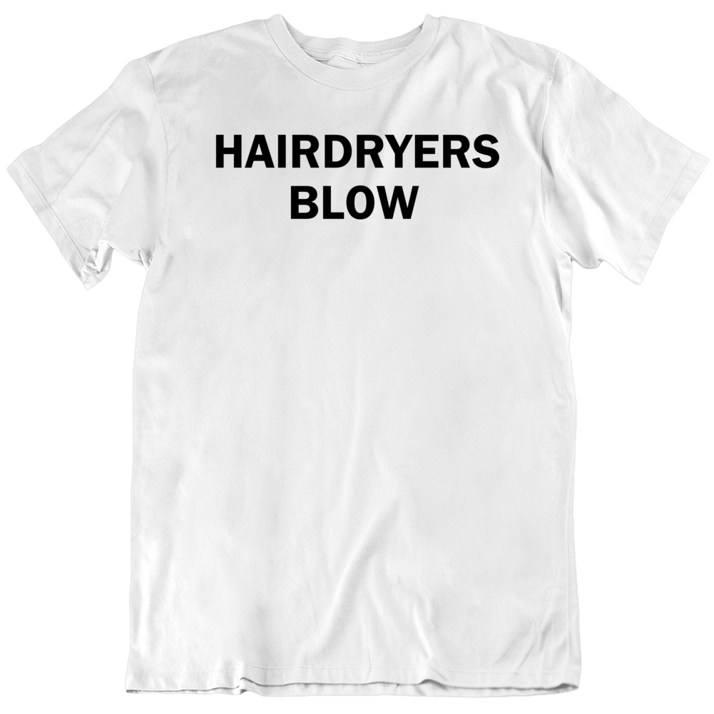 Hairdryers Blow Funny Cool Gift T Shirt