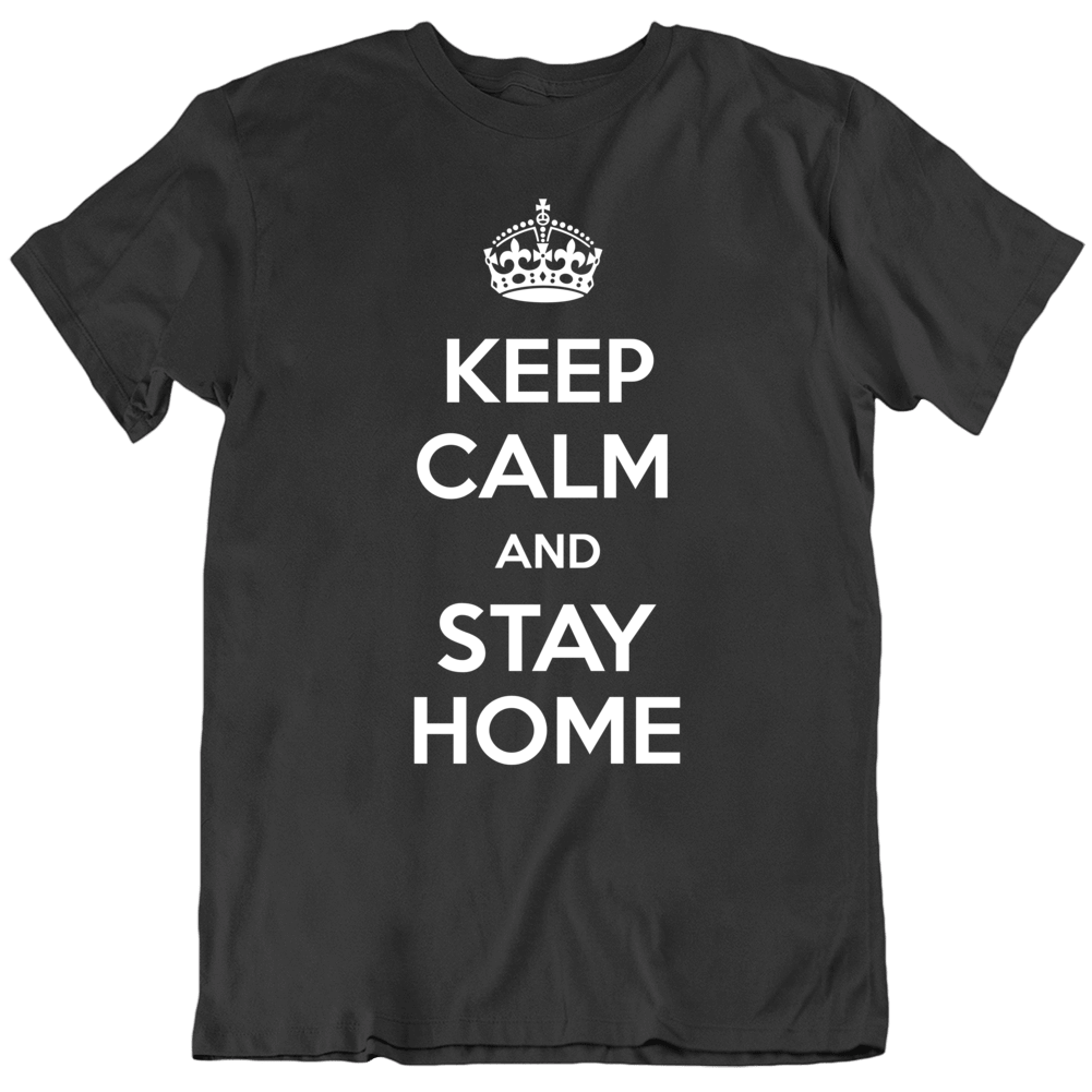 Keep Calm And Stay Home Social Distancing  T Shirt