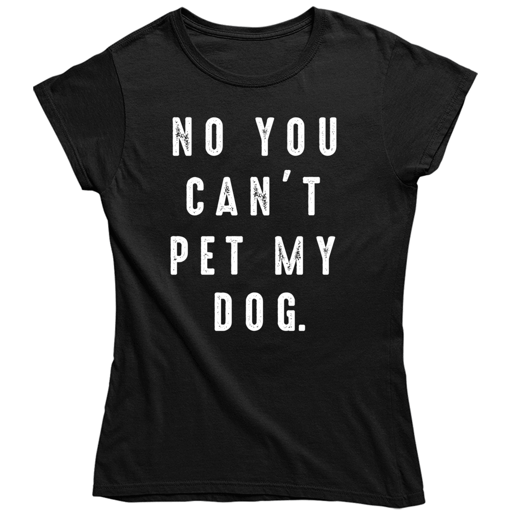 Funny No You Can't Pet My Dog Lover   Ladies T Shirt