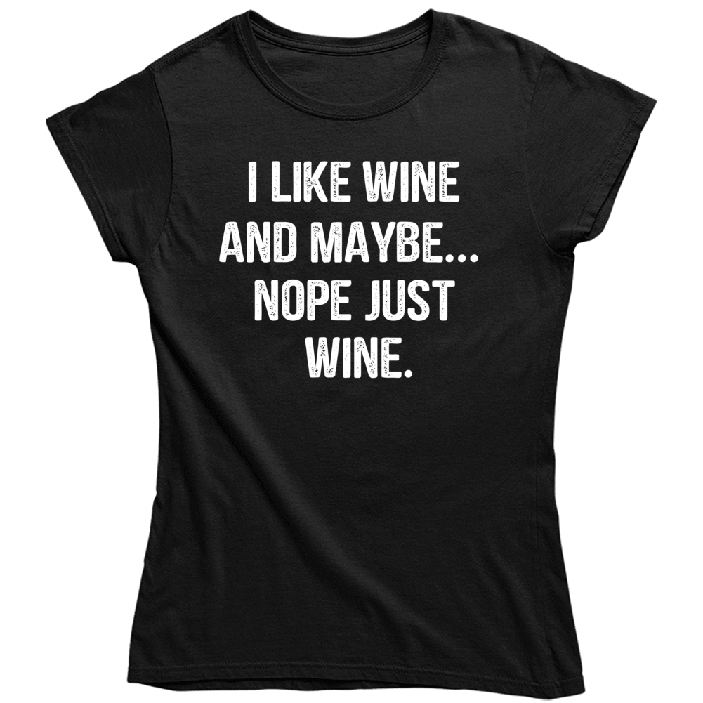 I Like Wine And Maybe Nope Just Wine Funny Drinking   Ladies T Shirt