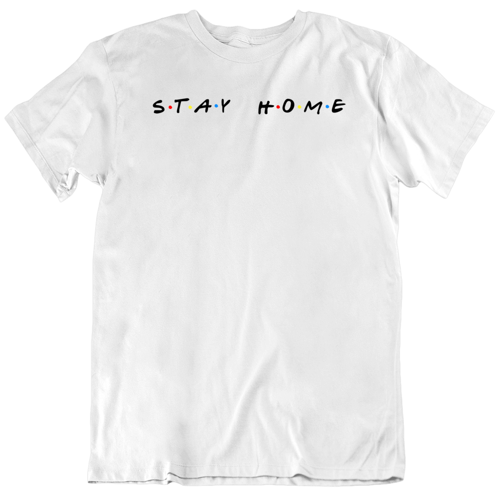 Stay Home Friends TV Show Parody  T Shirt
