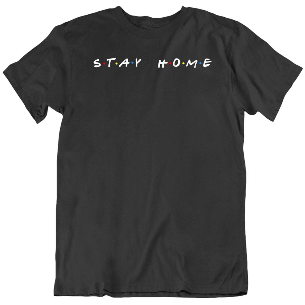 Stay Home Friends TV Show Parody v2 T Shirt