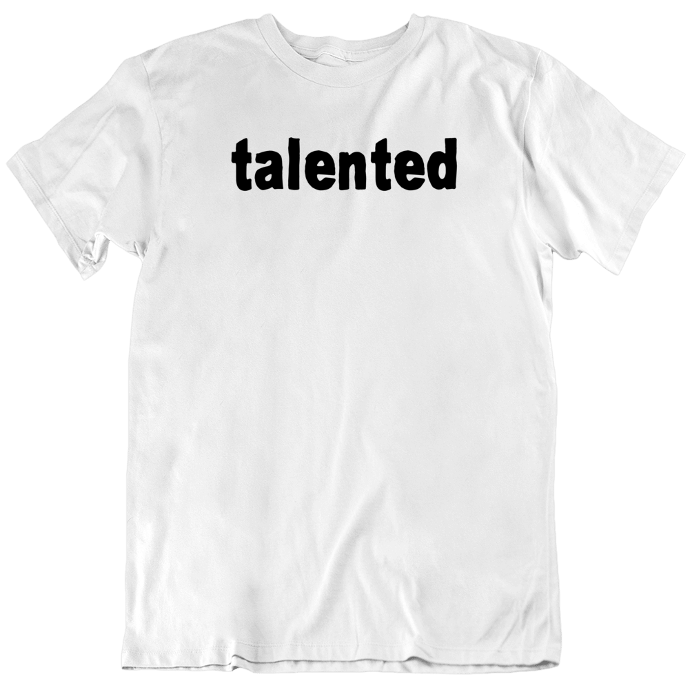 Talented  Humor Cool  T Shirt