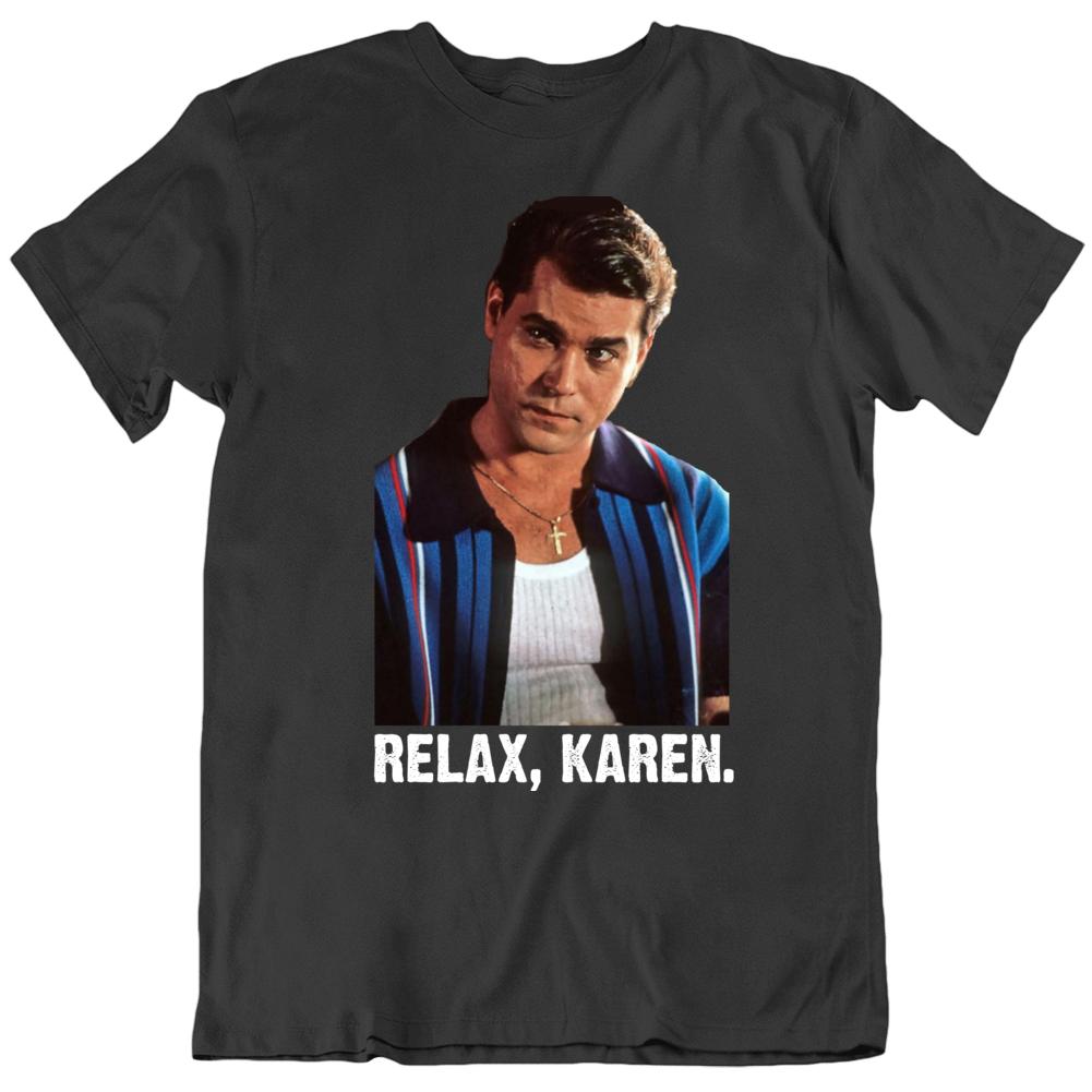 Relax Karen Funny Social Media Goodfellas Parody T Shirt