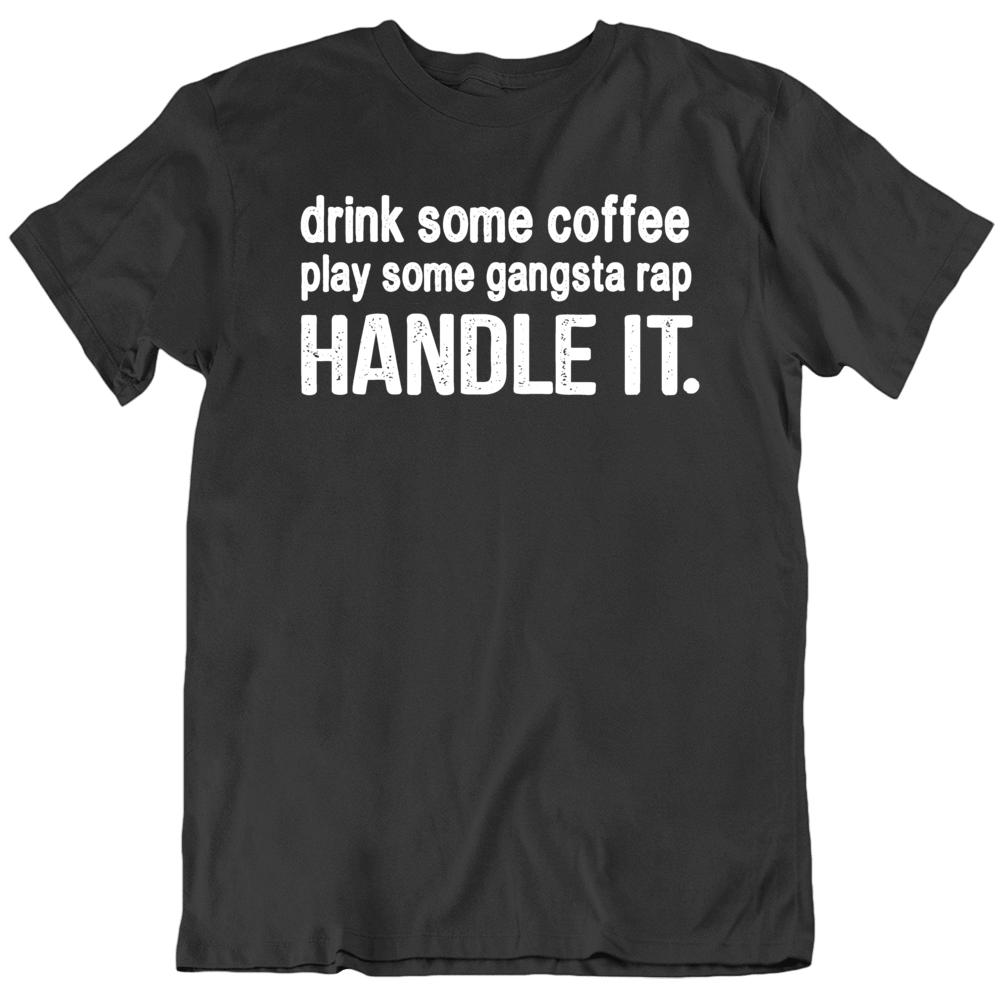 Drink Coffee Gangsta Rap Handle it  T Shirt