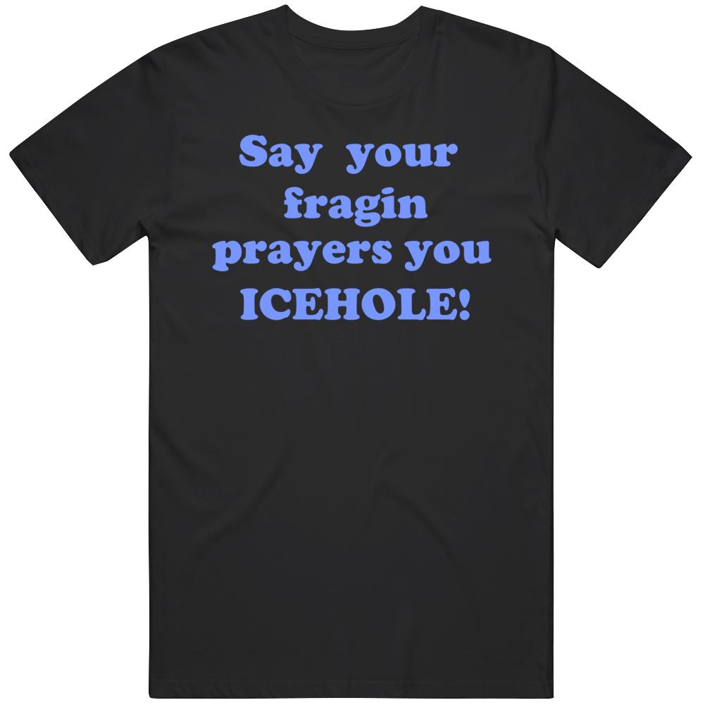 Say Your Fargin Prayers You Icehole  Johnny Dangerously 80's Movie Fan T Shirt