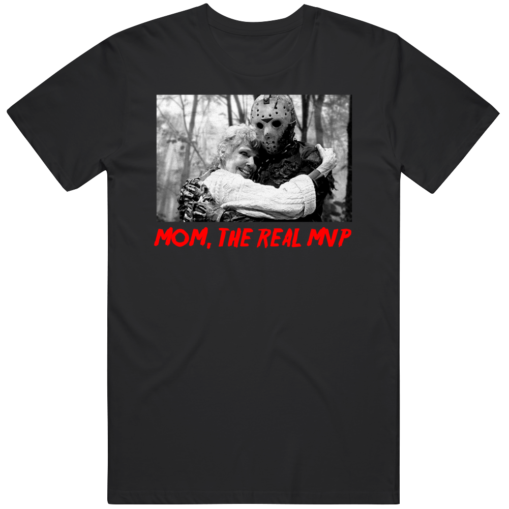 Friday The 13th Mom The Real Mvp Jason Vorhees Movie Fan Blavk T Shirt