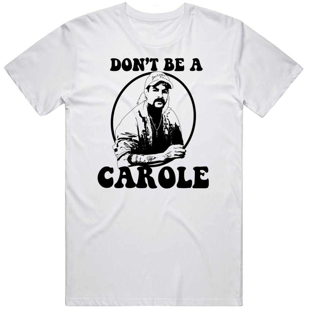 Tiger King Don't Be A Carole Joe Exotic Funny  T Shirt