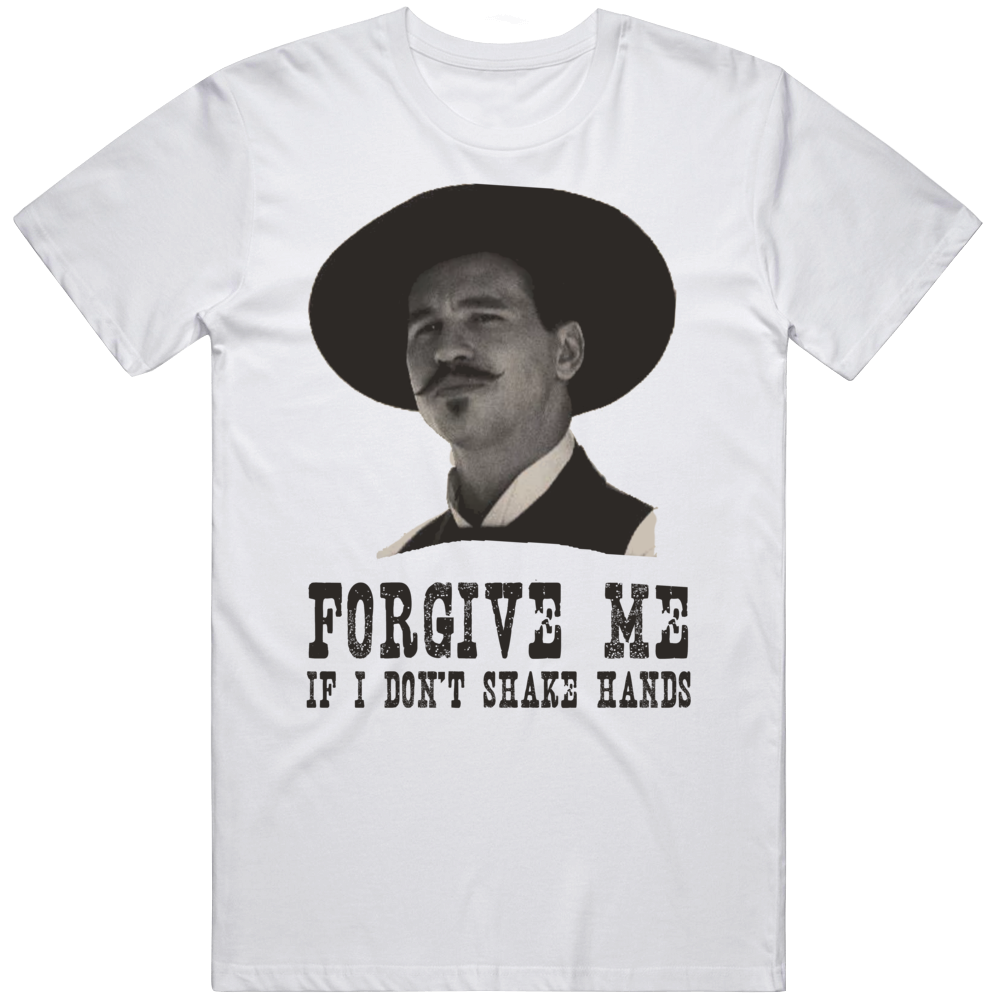 Doc Holiday Tombstone Movie Fan Forgive Me If I Don't Shake Hands Social Distance  v3 T Shirt