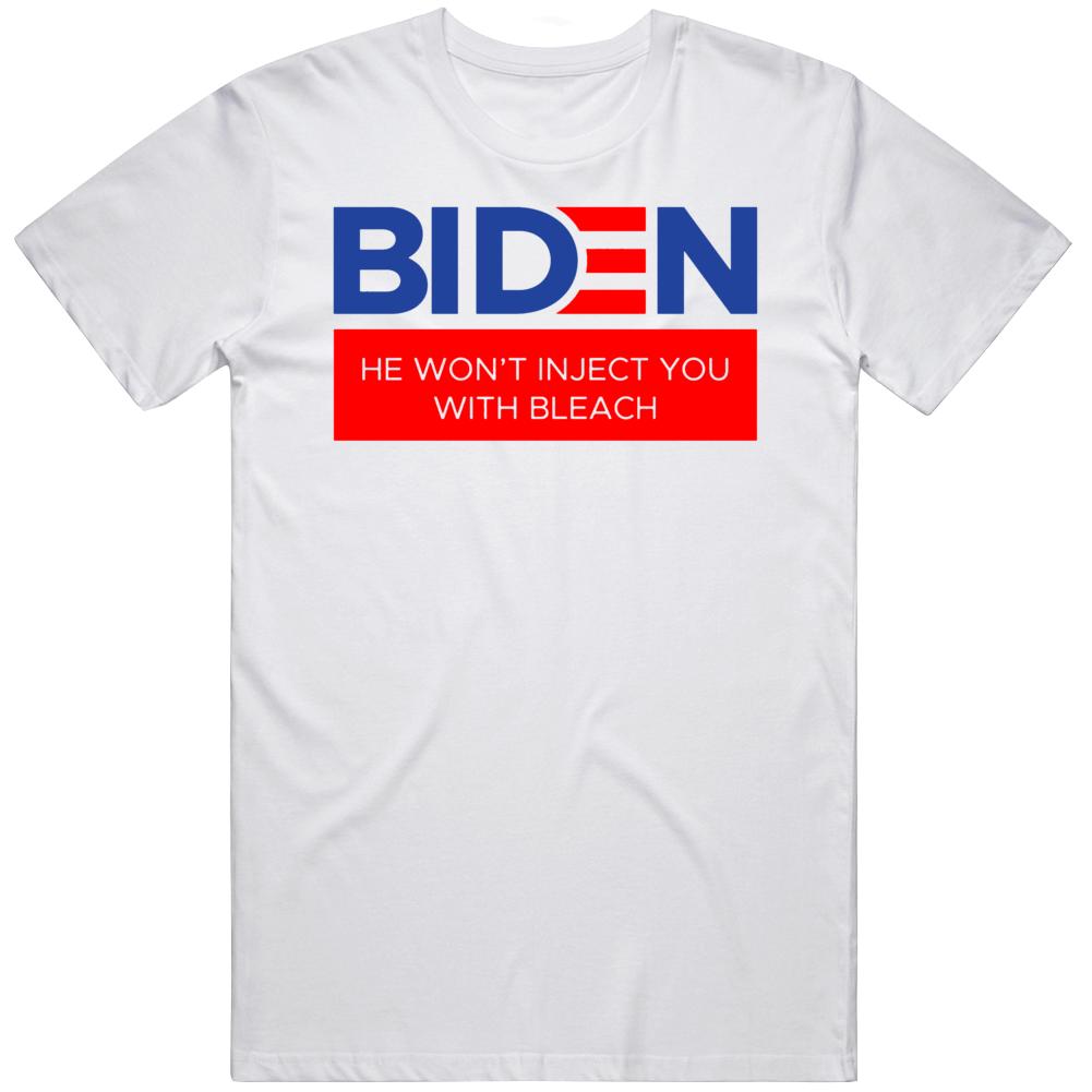 Joe Biden for President Anti Trump He Won't Inject you with Bleach   T Shirt