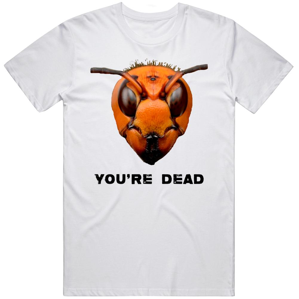 Murder Hornet You're Dead Funny  T Shirt