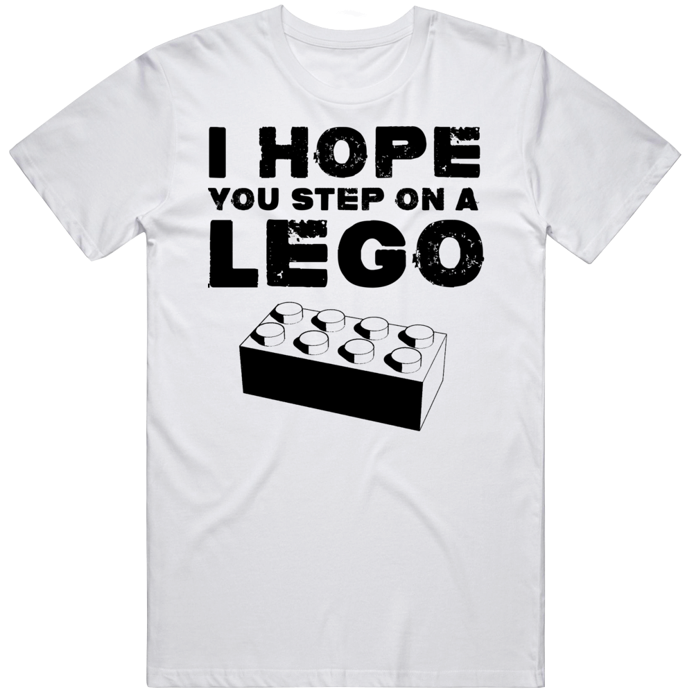 I Hope You Step On Lego Funny v2 T Shirt