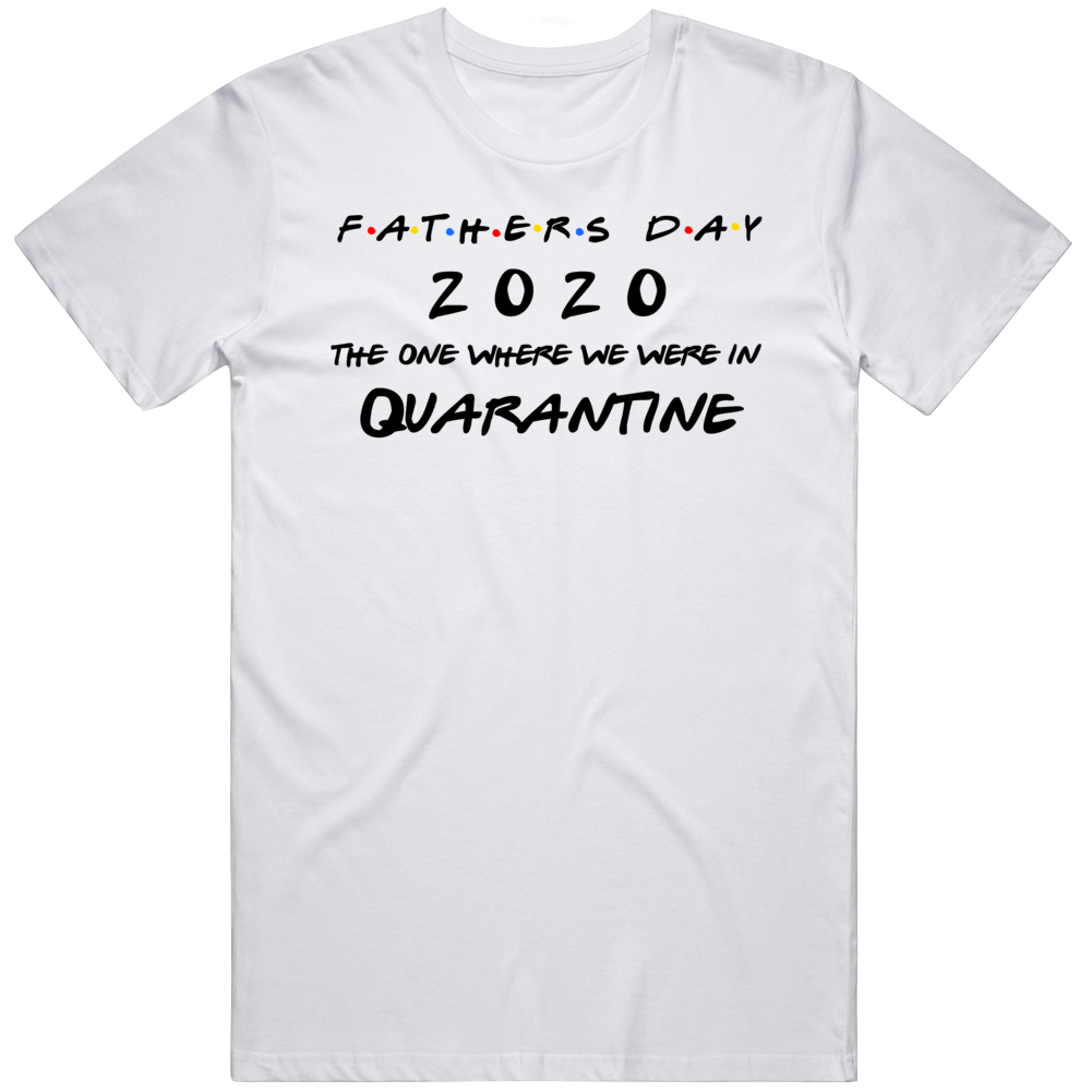 Fathers Day Gift Funny Quarantine Friends  Parody v2 T Shirt