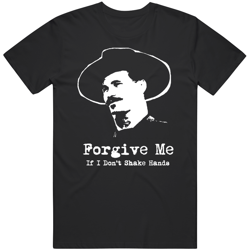 Doc Holiday Tombstone Movie Fan Forgive Me If I Don't Shake Hands v2 T Shirt