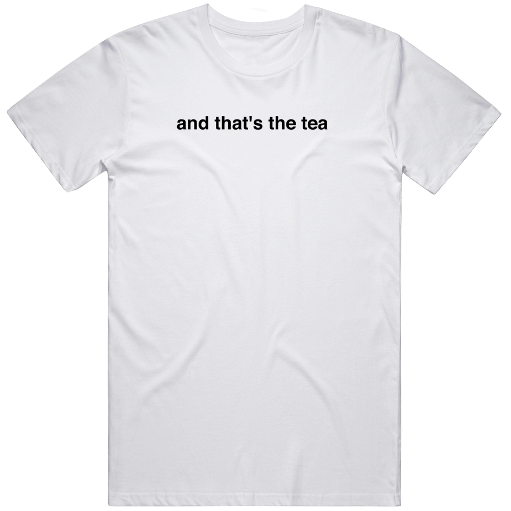 And That's The Tea T Shirt