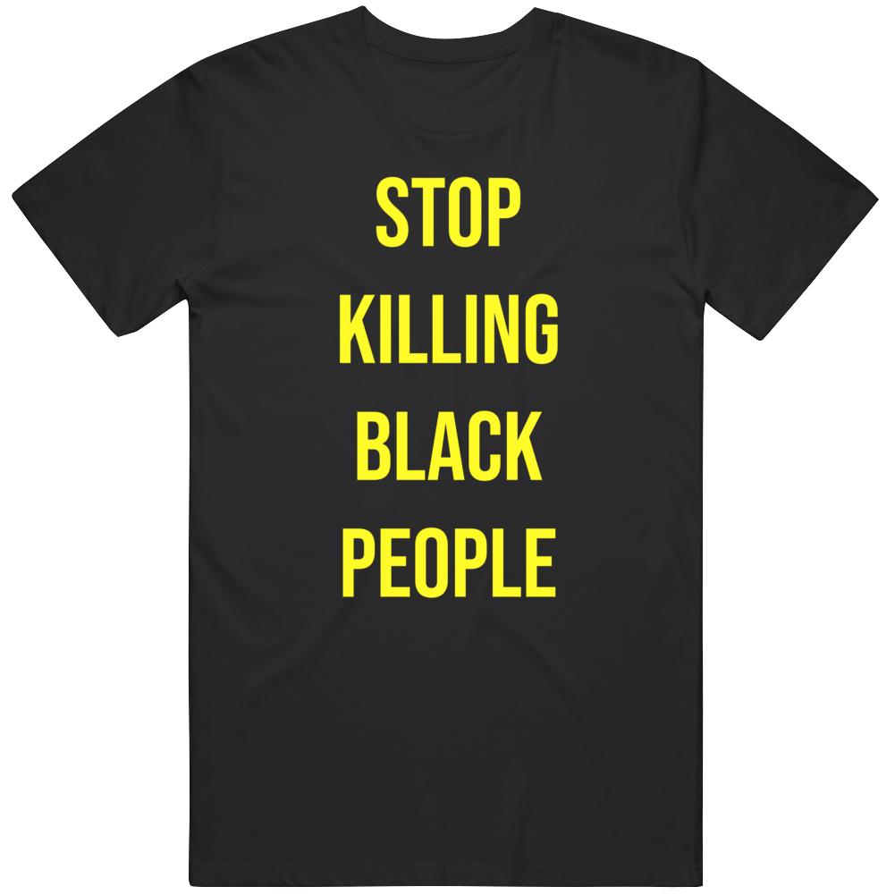 Stop Killing Black People Black Lives Matter  T Shirt