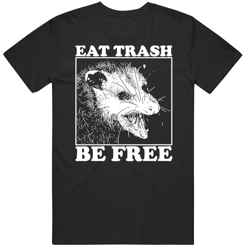 Eat Trash And Be Free Funny Possum  T Shirt