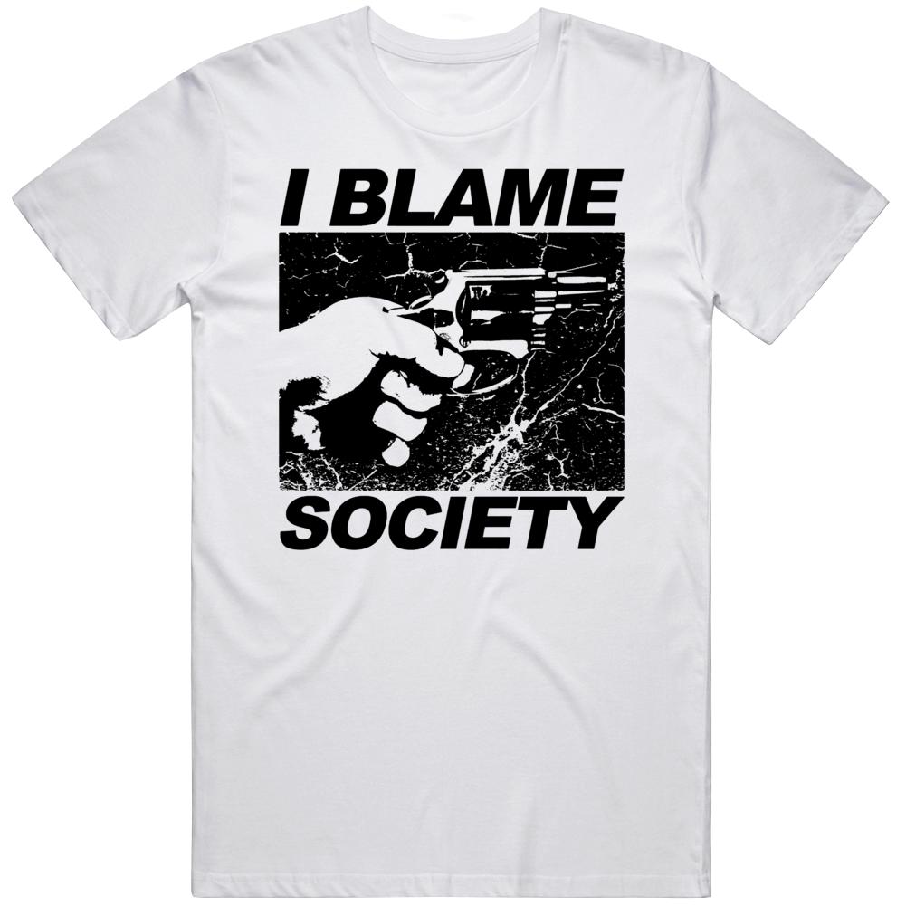 I Blame Society  T Shirt