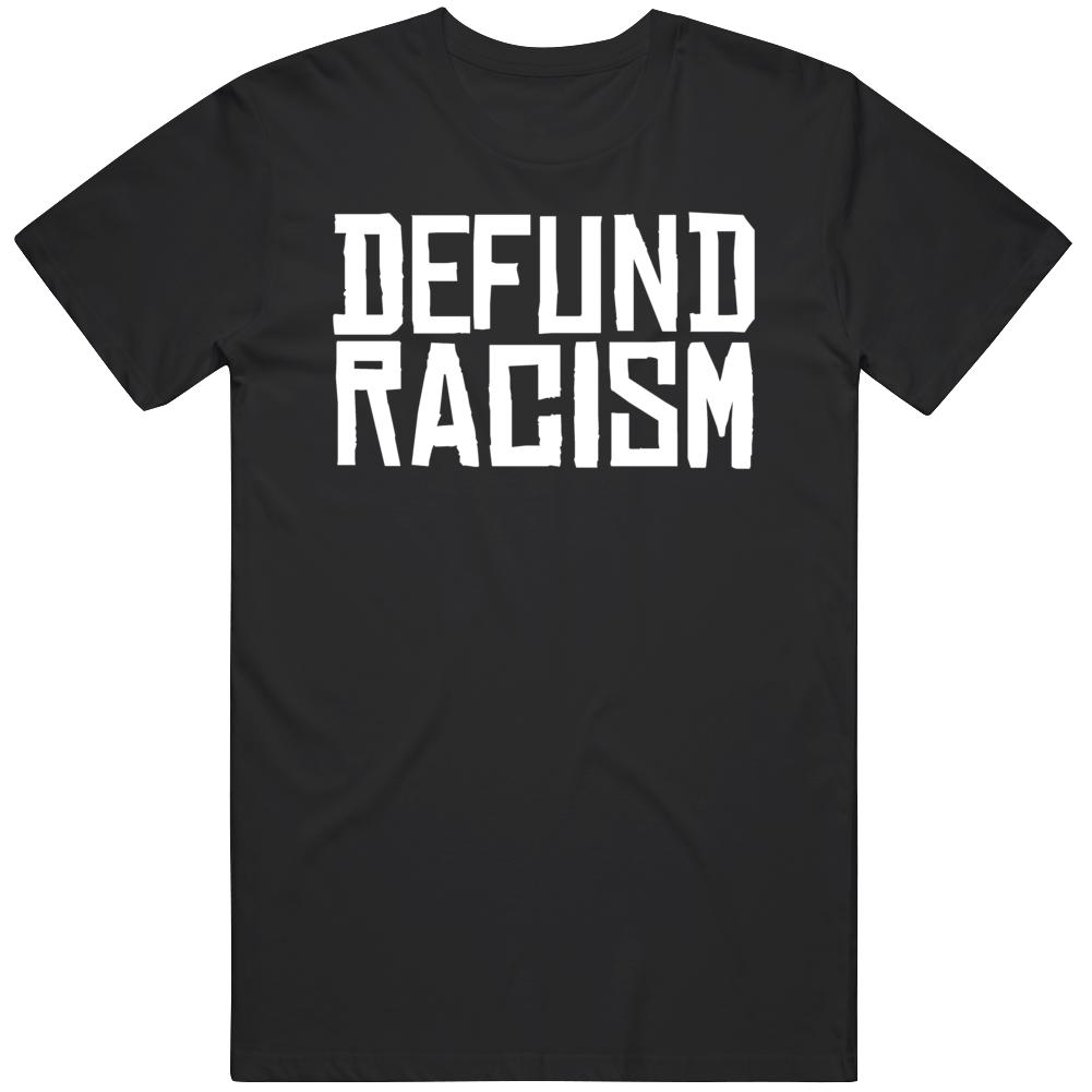 Defund Racism Black Lives Matter  T Shirt