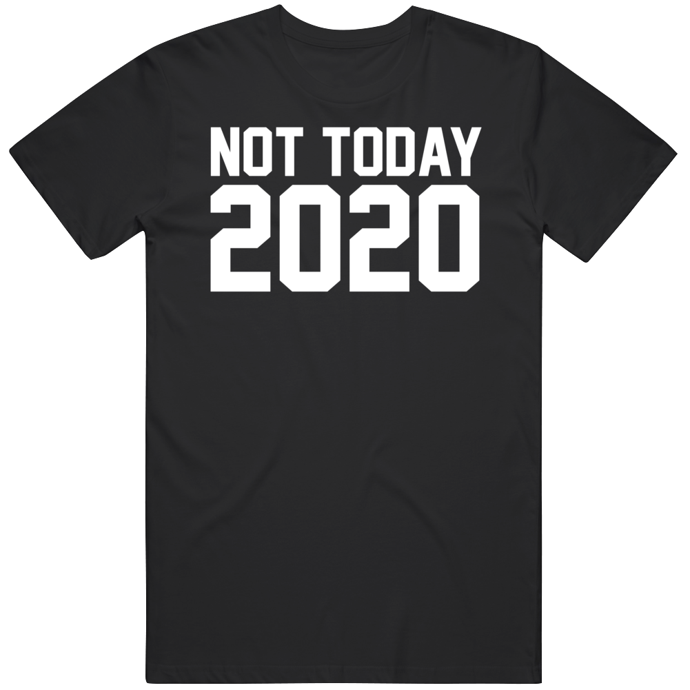 Not Today 2020 T Shirt