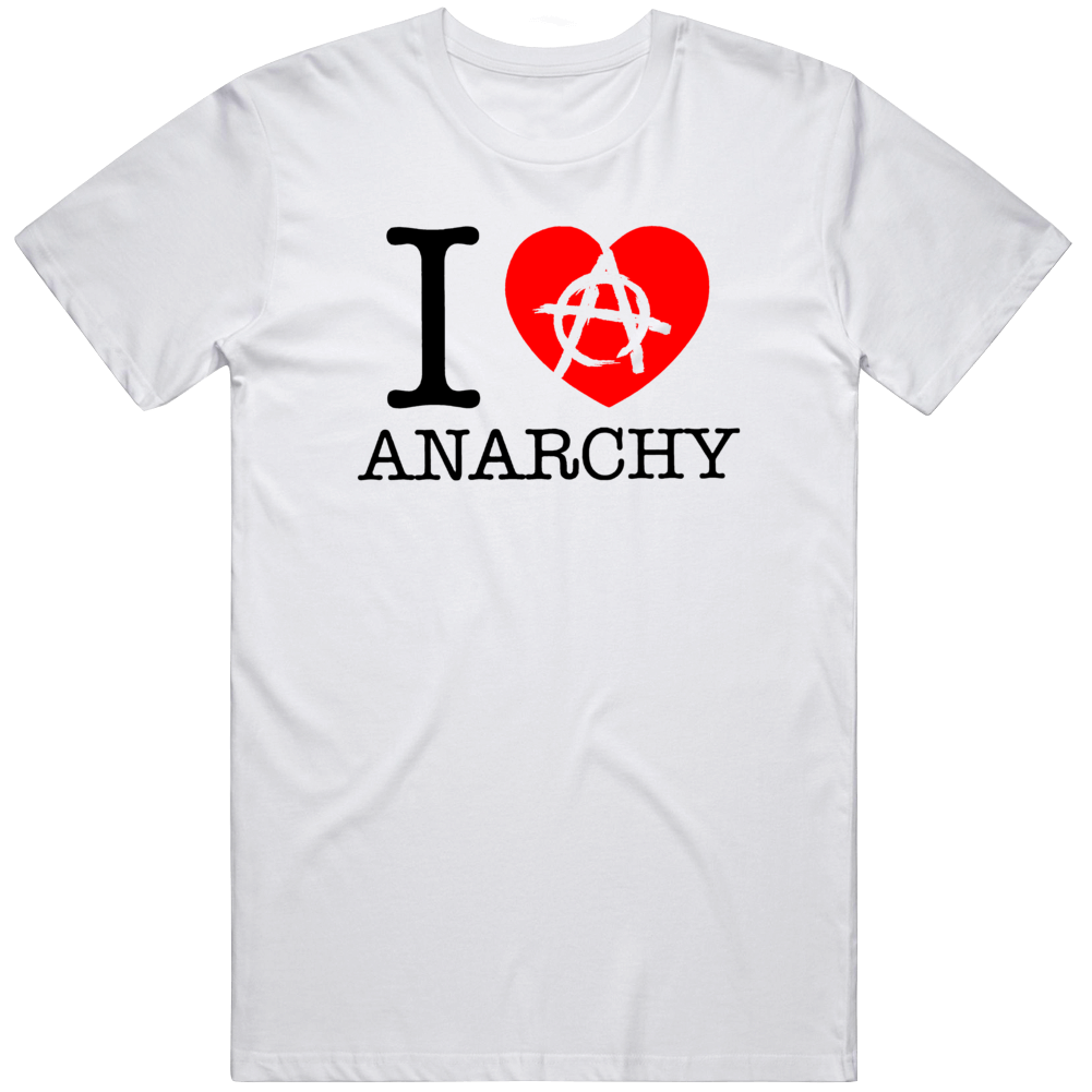 Anarchy We Are All Anarchists I Love Anarchy I Love New York T Shirt