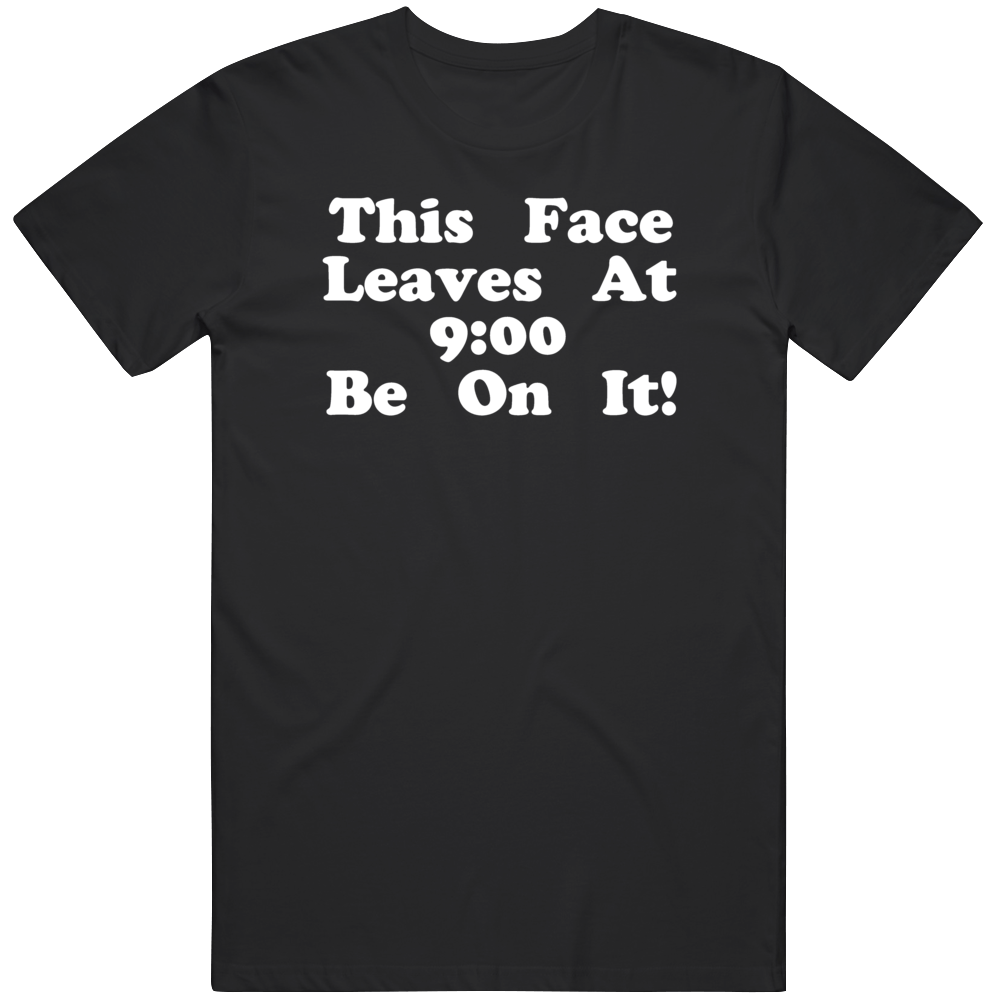 This Face Leaves At 9 Be On It Funny Retro  T Shirt