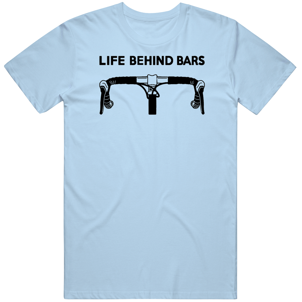 Cool Bicycle Life Behind Bars Funny  Biking Gift Cycling Hilarious   T Shirt