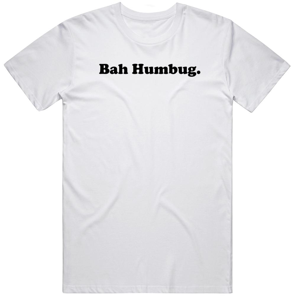 Funny Bah Humbug Christmas  T Shirt
