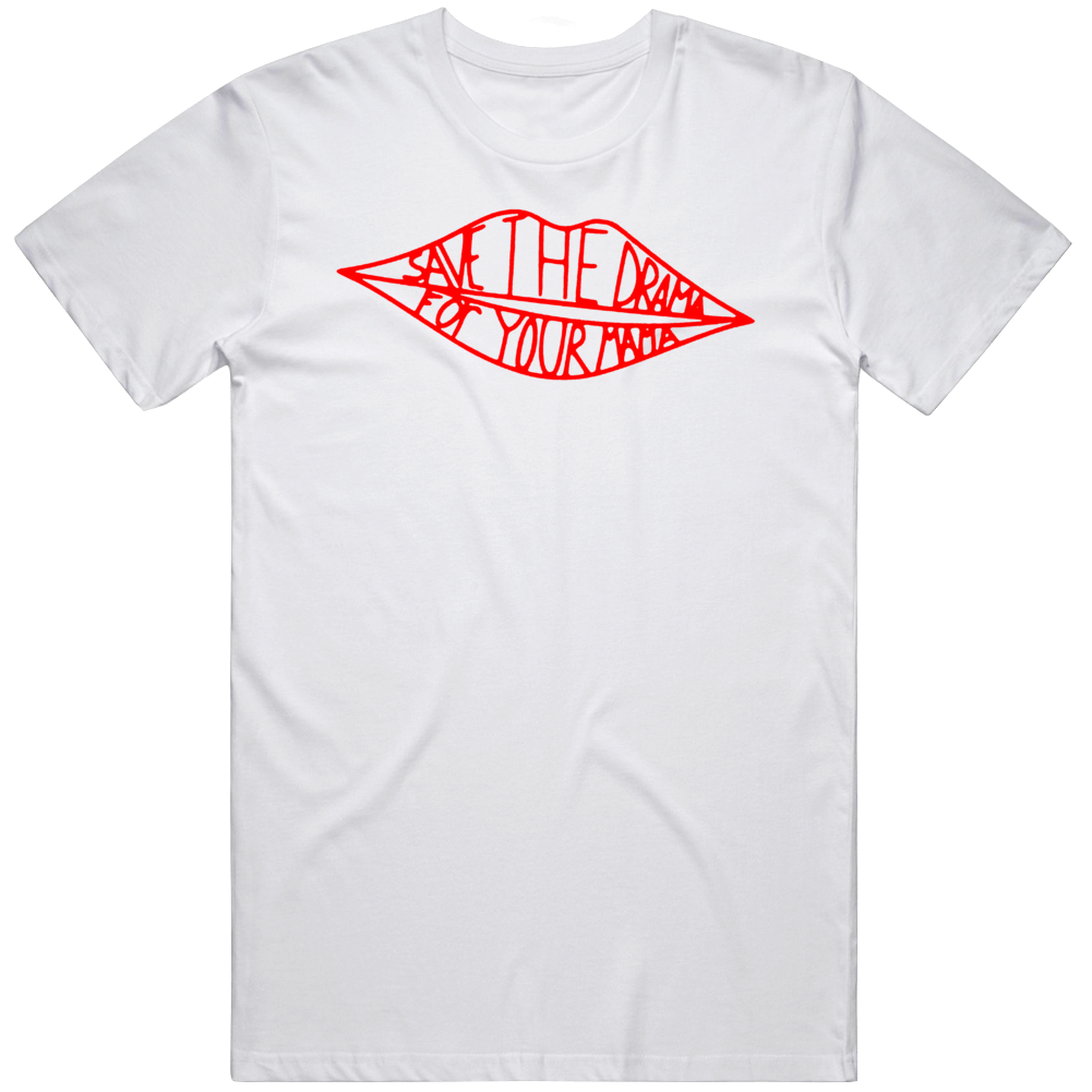Save The Drama To Your Mama  T Shirt