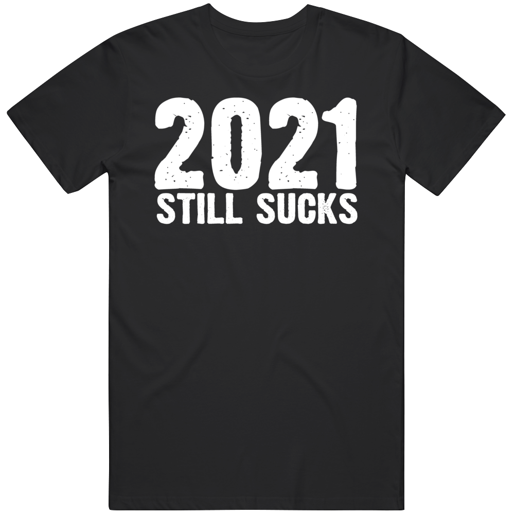 2021 Still Sucks V2 T Shirt