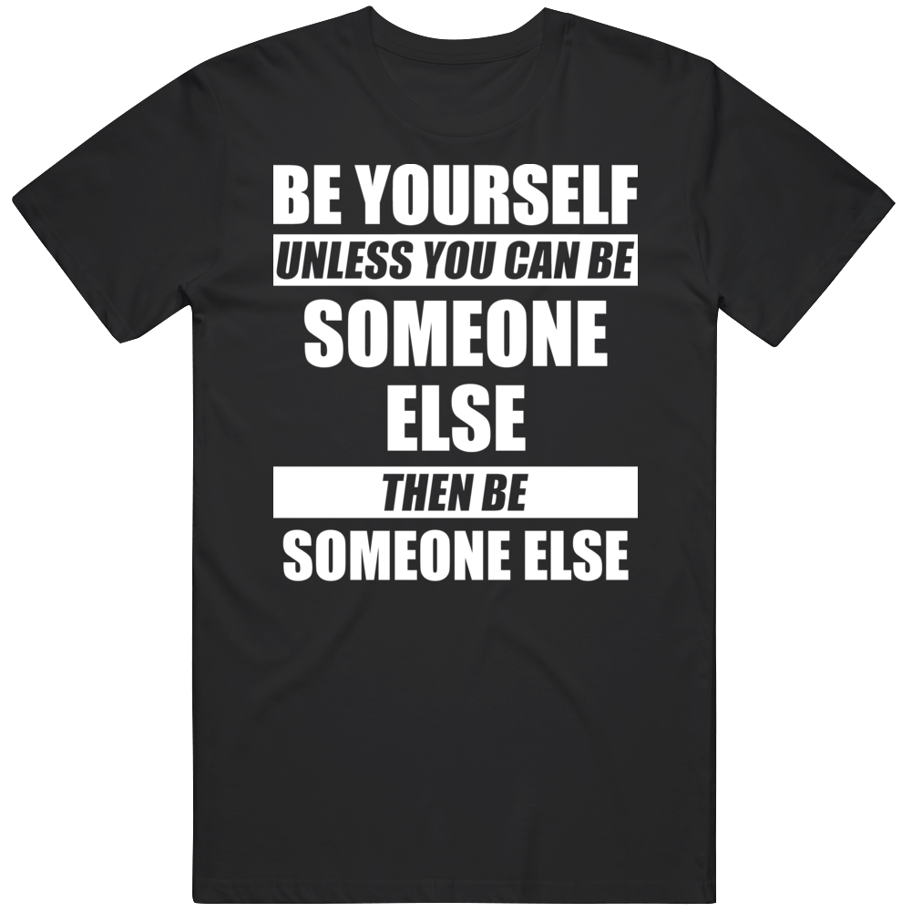Be Yourself Funny  T Shirt