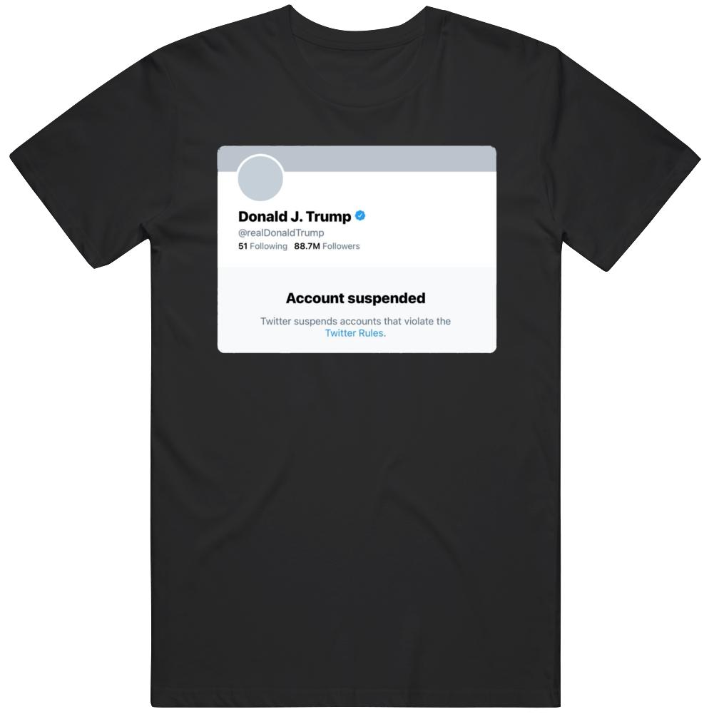 Donald Trump Twitter Suspension Funny  T Shirt