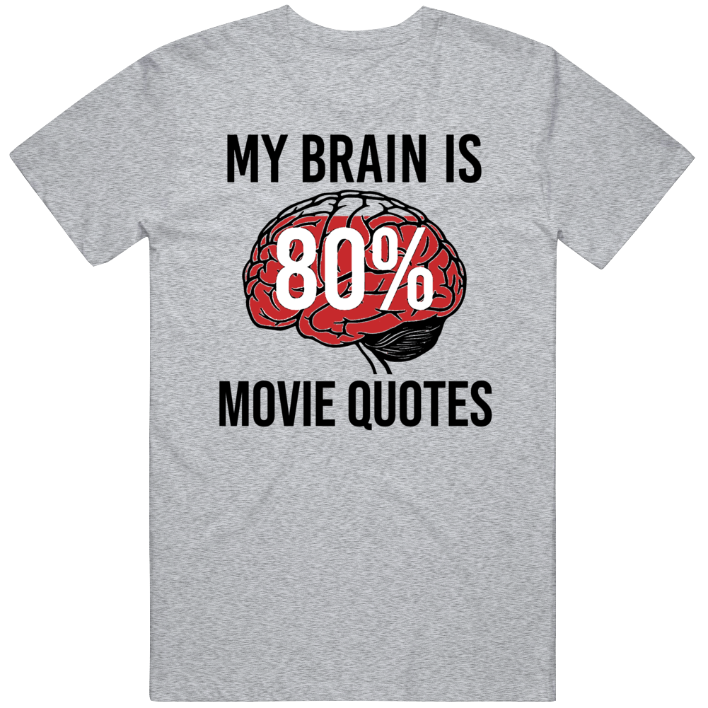My Brain is 80% Movie Quotes  T Shirt