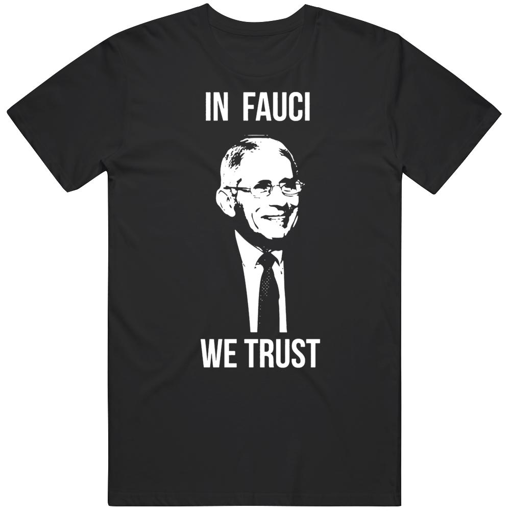 Dr Fauci Shirt In Fauci We Trust  T Shirt