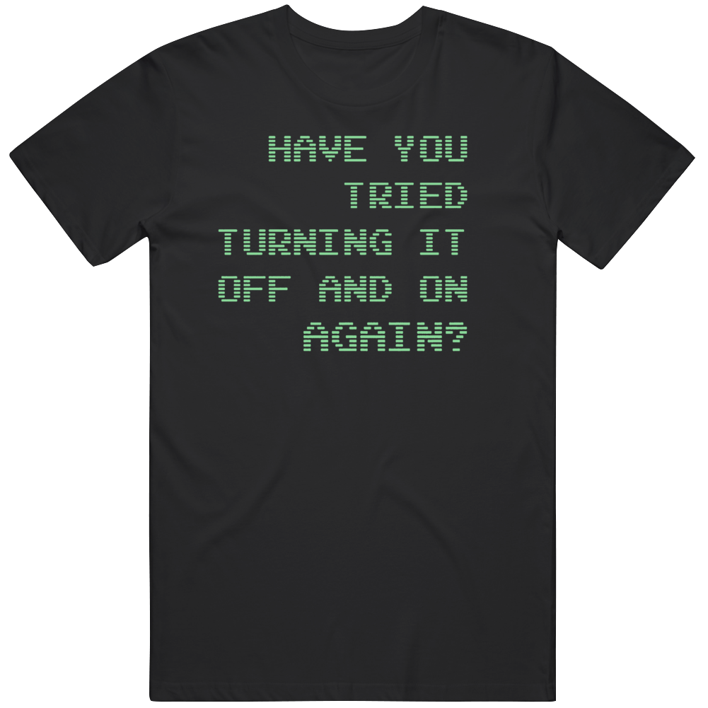 Funny IT Have Tried Turning it On and Off T Shirt