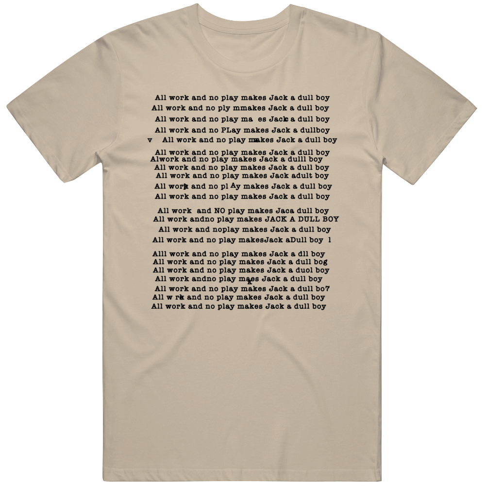 The Shining Jack Torrance All Work and No Play Movie Fan  T Shirt