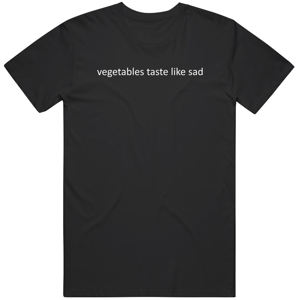 Vegetables Taste Like Sad Funny Meat Lover Fan  T Shirt