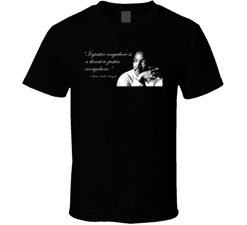 Martin Luther King Jr  (MLK) Quote T Shirt